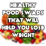 HEALTHY FOOD SWAPS THAT WILL HELP YOU LOSE WEIGHT